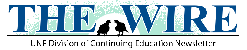 The Wire: The UNF Division of Continuing Education Newsletter. Wanna Receive Our Newsletter?