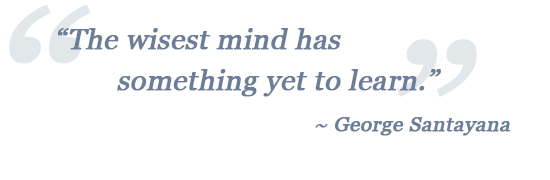 George Santayana quote - the wisest mind has something yet to learn