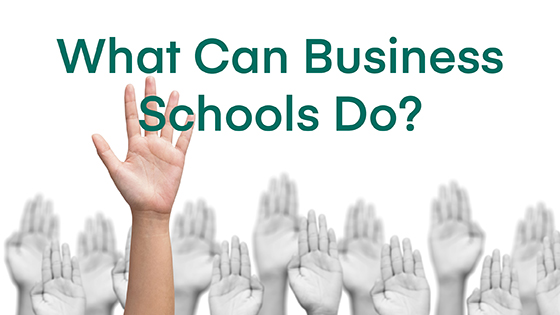 hands raised with question: What can business schools do?