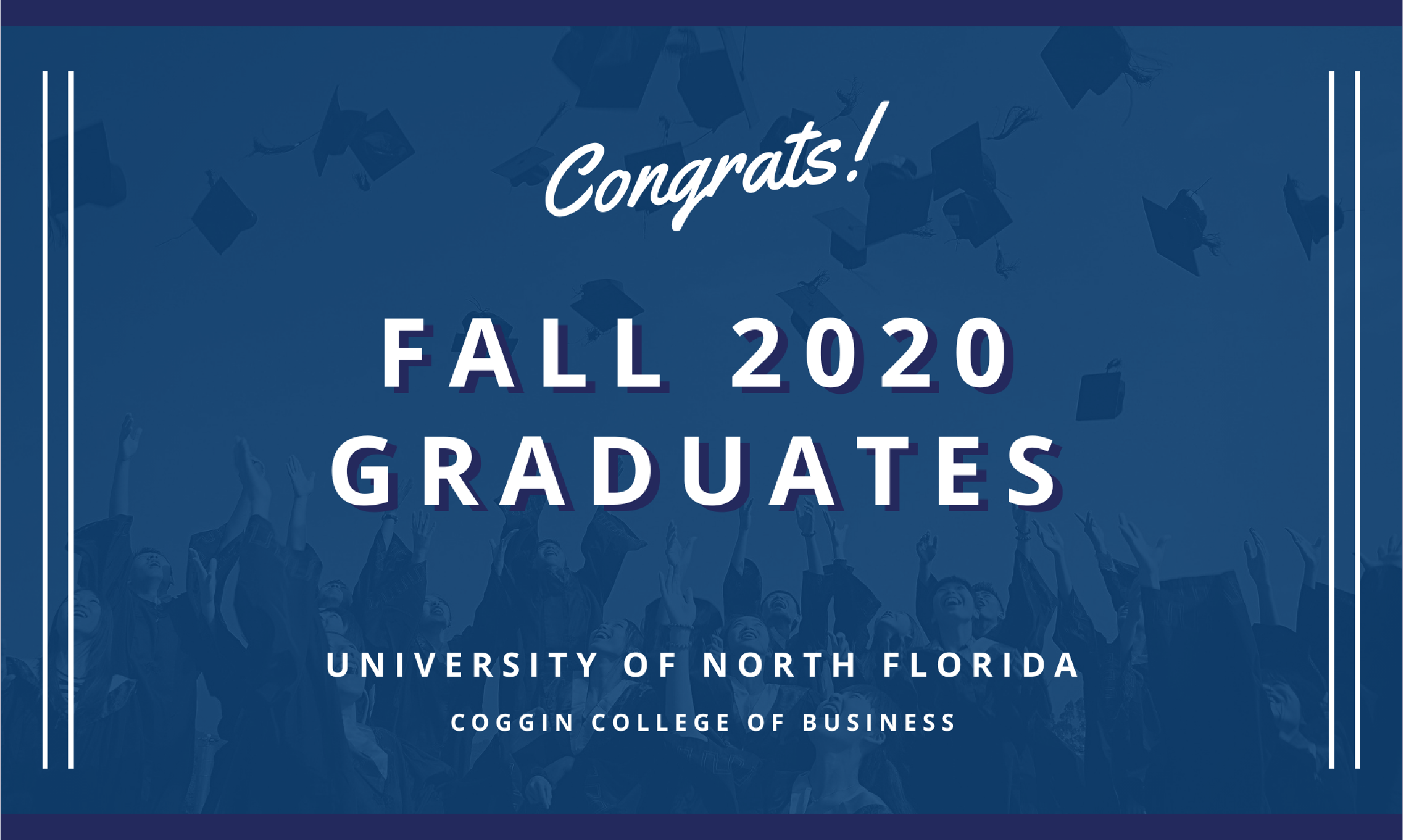Congrats Fall 2020 Graduates. University of North Florida, Coggin College of Business. Image behind text that shows grads throwing caps into the air.