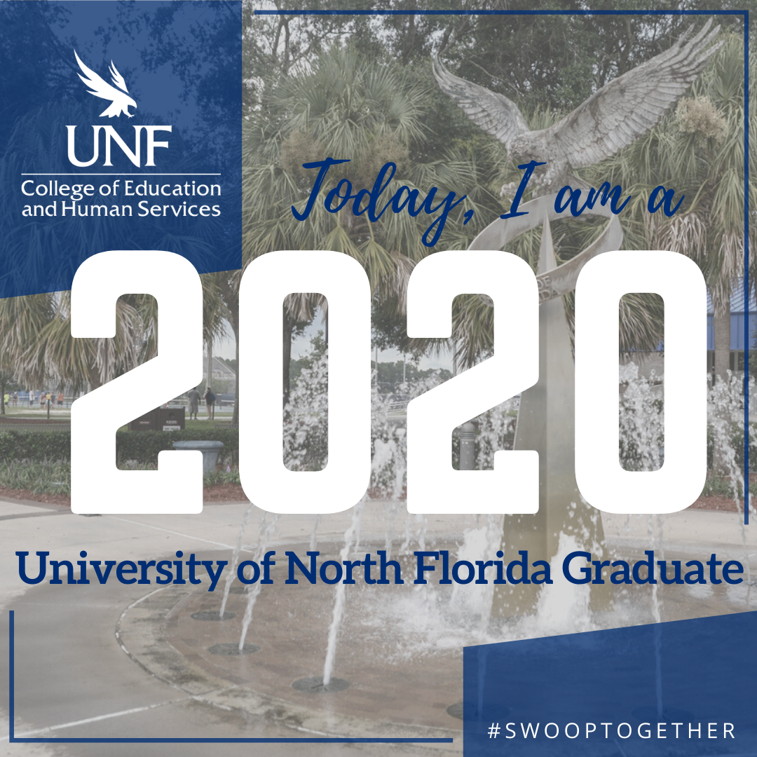 COEHS logo, Today I am a 2020 UNF graduate over Osprey Fountain for Instagram