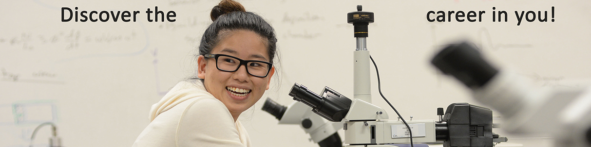 smiling student in front of microscope with text: Discover the career in you