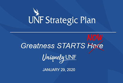 UNF Strategic Plan - Greatness starts now, Uniquely UNF