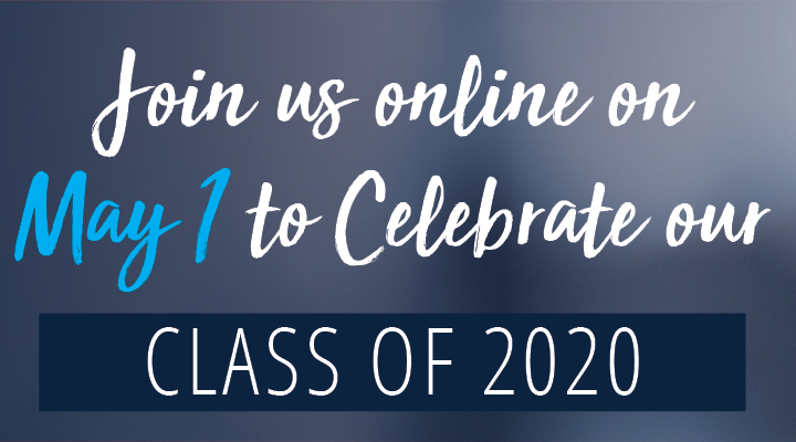 Join us online on May 1 to celebrate our Class of 2020