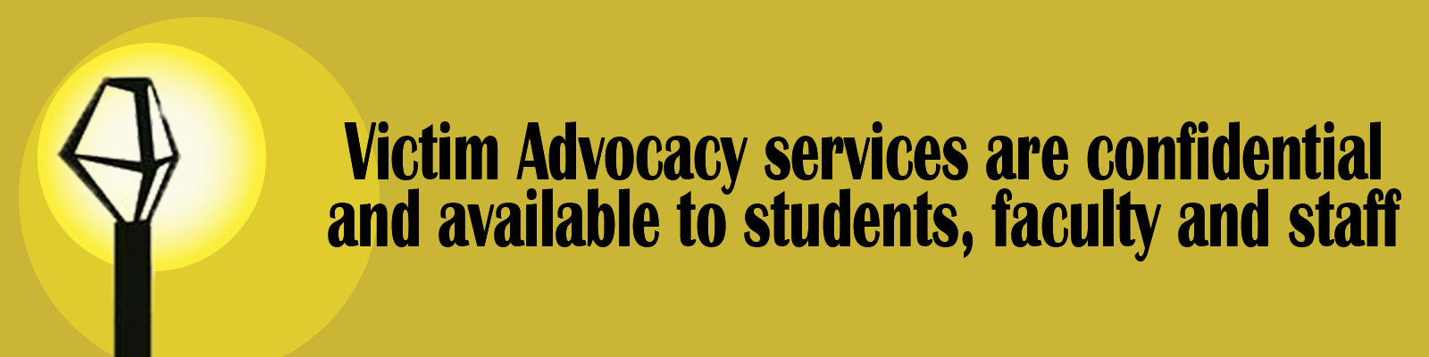 Victim Advocacy Services are confidential and available to students, faculty and staff